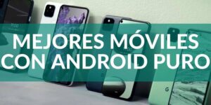 Mejores-Moviles-con-Android-Puro