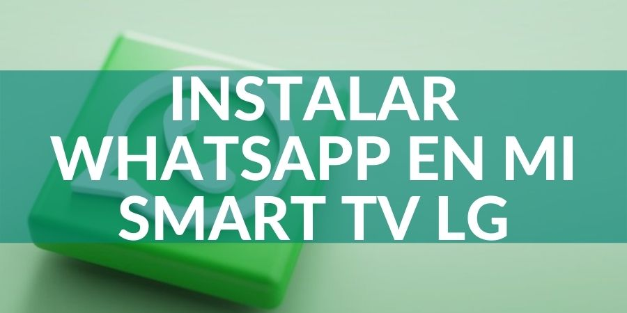 instalar-WhatsApp-en-mi-Smart-TV-lg